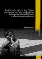 Transferring the Notion of Good Practice when Working with Pupils with Emotional, Behavioural and Social Difficulties in a Cypriot Educational Context