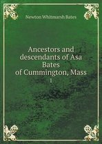 Ancestors and Descendants of Asa Bates of Cummington, Mass 1