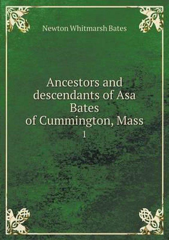Ancestors and Descendants of Asa Bates of Cummington, Mass 1