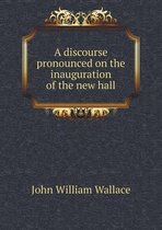 A Discourse Pronounced on the Inauguration of the New Hall