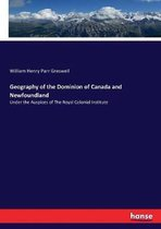Geography of the Dominion of Canada and Newfoundland