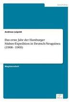 Das Erste Jahr Der Hamburger S dsee-Expedition in Deutsch-Neuguinea (1908 - 1909)