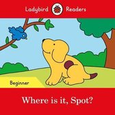 Where is it, Spot? - Ladybird Readers Beginner Level