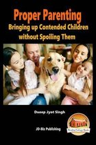 Proper Parenting - Bringing Up Contended Children Without Spoiling Them