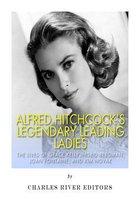 Alfred Hitchcock's Legendary Leading Ladies