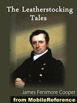 The Leatherstocking Tales: The Deerslayer, The Last Of The Mohicans, The Pathfinder, The Pioneers, The Prairie (All 5 Natty Bumppo Novels) (Mobi Classics)