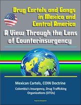 Drug Cartels and Gangs in Mexico and Central America: A View Through the Lens of Counterinsurgency - Mexican Cartels, COIN Doctrine, Colombia's Insurgency, Drug Trafficking Organizations (DTOs)