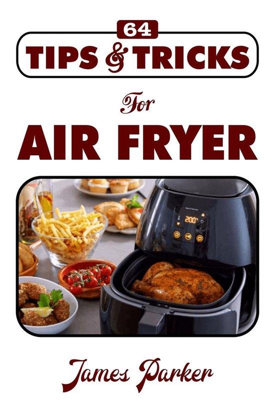 64 Tips & Tricks for Air Fryer