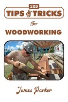 125 Tips & Tricks for Woodworking