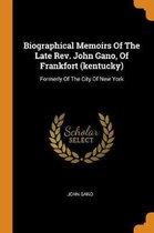 Biographical Memoirs of the Late Rev. John Gano, of Frankfort (Kentucky)