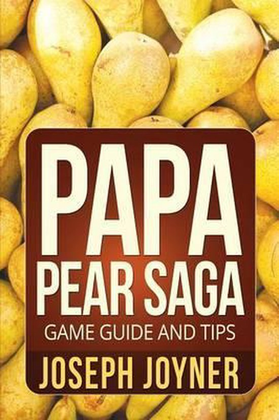 Papa Pear Saga Game Guide and Tips