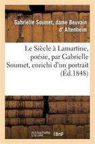 Le Siecle a Lamartine, poesie, par Gabrielle Soumet, enrichi d'un portrait d'un fac-simile