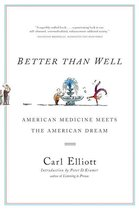Better Than Well: American Medicine Meets the American Dream