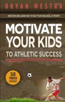 Motivate Your Kids To Athletic Success