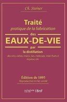 Trait Pratique de la Fabrication Des Eaux-De-Vie Par La Distillation Des Vins