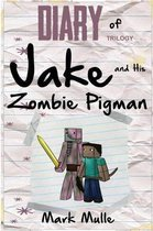 Diary of Jake and His Zombie Pigman Trilogy (An Unofficial Minecraft Book for Kids Ages 9 - 12 (Preteen)