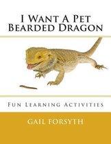 I Want a Pet Bearded Dragon