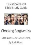 Question-based Bible Study Guide -- Choosing Forgiveness