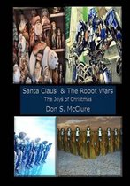 Santa Claus & the Robot Wars, the Joys of Christmas