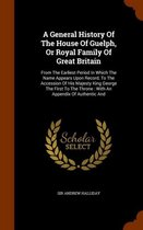 A General History of the House of Guelph, or Royal Family of Great Britain
