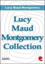 Lucy Maud Montgomery Collection: Anne Of Green Gables, Anne Of Avonlea, Anne Of The Island, Anne of Windy Poplars, Anne's House of Dreams, Anne of Ingleside