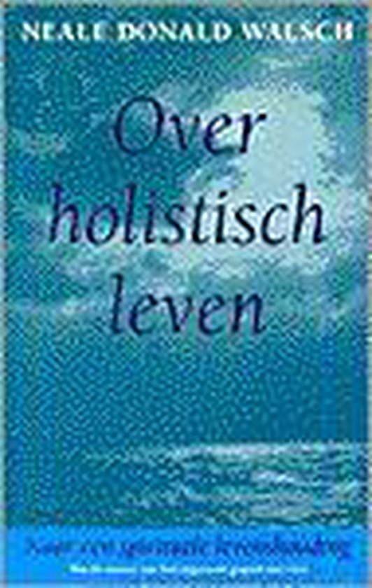 Over holistisch leven - Neale Donald Walsch |