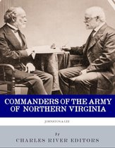 Commanders of the Army of Northern Virginia: The Lives and Careers of Robert E. Lee and Joseph E. Johnston