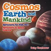 Cosmos, Earth and Mankind Astronomy for Kids Vol I Astronomy & Space Science
