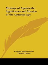 Message of Aquaria the Significance and Mission of the Aquarian Age (1947)