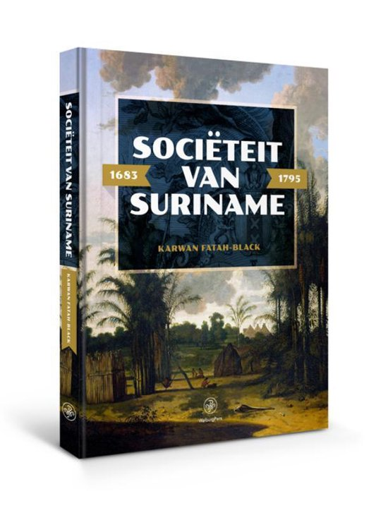 Sociëteit van Suriname – 1683 - 1795 - Karwan Fatah-Black |