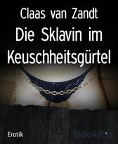 Die Sklavin im Keuschheitsgürtel