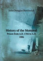 History of the Montreal Prison from A.D. 1784 to A.D. 1886