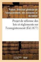 Projet de reforme des lois et reglements sur l'enregistrement