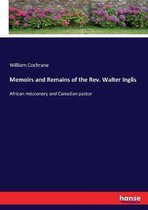 Memoirs and Remains of the Rev. Walter Inglis