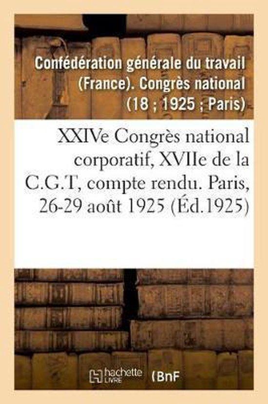 XXIVe Congres national corporatif, XVIIe de la C.G.T, compte rendu des debats