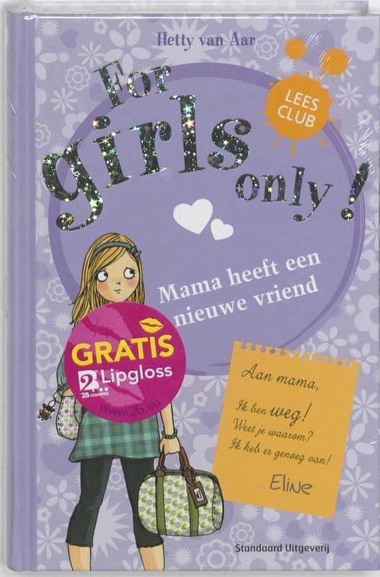 For Girls Only! - Mama heeft een nieuwe vriend - Hetty van Aar |