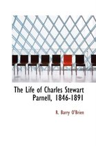 The Life of Charles Stewart Parnell, 1846-1891