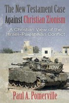 The New Testament Case Against Christian Zionism