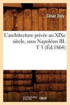 L'Architecture Priv e Au Xixe Si cle, Sous Napol on III . T 3 ( d.1864)