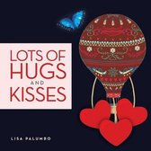 Lots of Hugs and Kisses