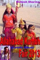 Allahabad Kumbh Fair 2013 (A photo Album)