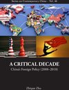 Critical Decade, A: China's Foreign Policy (2008-2018)
