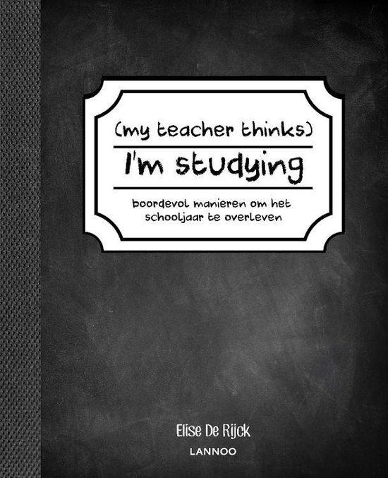 Boek cover My teacher thinks Im studying van Elise de Rijck (Paperback)