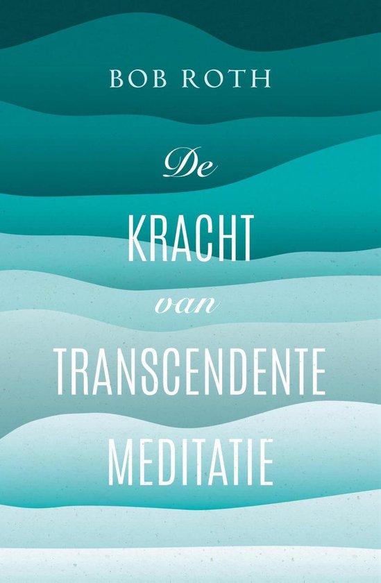 De kracht van Transcendente Meditatie - Bob Roth  