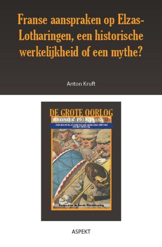 De grote oorlog, 1914-1918 3002 - Franse aanspraken op Elzas-Lotharingen, een historische werkelijkheid of een mythe? - Anton Kruft |