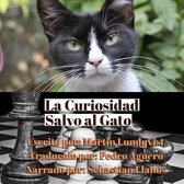 La Curiosidad Salvo el Gato.