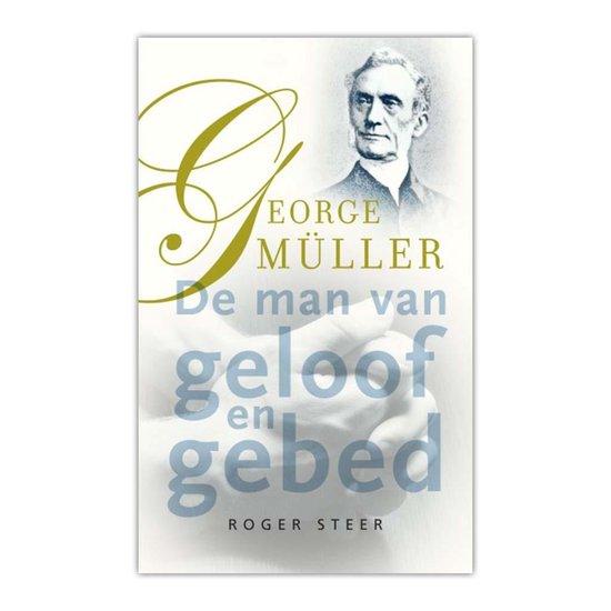 George muller - de man van geloof en gebed - Steer, R.  
