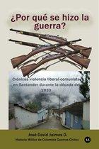 ¿Por qué se hizo la guerra? Cronicas violencia liberal-comunista en Santander durante la década de 1930