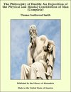 The Philosophy of Health: An Exposition of the Physical and Mental Constitution of Man (Complete)