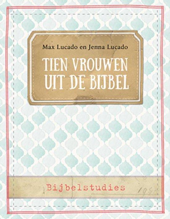 Tien vrouwen uit de Bijbel - Max Lucado |